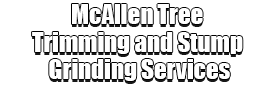 McAllen Tree Trimming and Stump Grinding Services Logo-We Offer Tree Trimming Services, Tree Removal, Tree Pruning, Tree Cutting, Residential and Commercial Tree Trimming Services, Storm Damage, Emergency Tree Removal, Land Clearing, Tree Companies, Tree Care Service, Stump Grinding, and we're the Best Tree Trimming Company Near You Guaranteed!